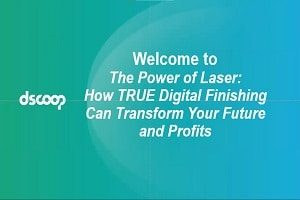 The Power of Laser Webinar: How TRUE Digital Finishing Can Transform Your Future and Profits